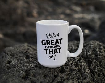 "Motivational Quote Coffee Mug • ""Nothing Great"" • Inspirational Mug • Motivational Mug • Custom Mug"
