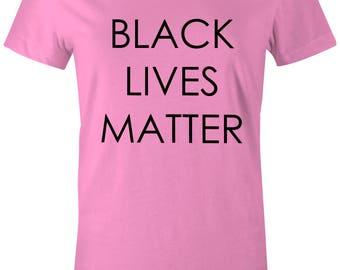 Black Lives Matter Shirt Womens Ladies Fit, racial equality, activist movement, love on earth, slogan t shirt, women's clothing, pink shirt