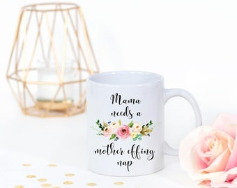 Mama Needs a Mother Effing Nap Mug, Funny Mom Mug, Mom Needs a Nap Mug, New Mom gift, New Mom Mug, Mom Coffee Cup, Floral new mother mug