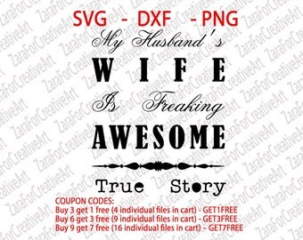 My Husband's Wife Is Freaking Awesome True Story SVG DXF PNG  Cutting files Cricut Silhouette Cameo Die Cut love couple funny wify hubby us
