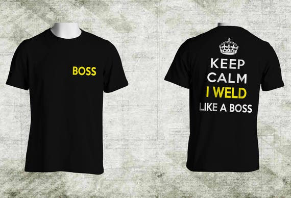 Keep Calm i weld like a boss Tshirt with multiple variations for welders
