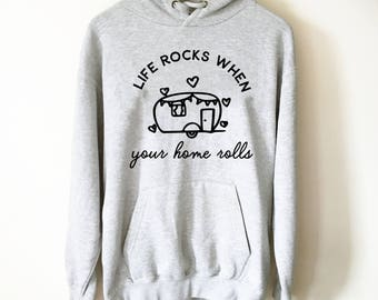 Life Rocks When Your Home Rolls Hooded Sweatshirt - Camping Shirt | Happy camper shirt | Camper Gift | RV shirt | Camper Hoodie
