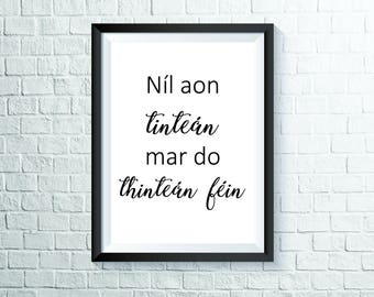 Níl aon tintean mar do thinteán fein | Irish Proverb *Digital Print*