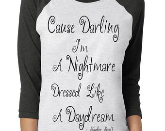 "Taylor Swift ""Cause Darling I'm A Nightmare Dressed Like A Daydream"" T-Shirt -*PREMIUM* Vinyl Pressed 3/4 Next Level Apparel Baseball Tee"