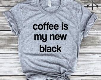 Coffee Is My New Black, Funny Coffee TShirt, Coffee Lover, Barista Gift, Tumblr Shirt, Caffeine Shirt Gift, Funny Shirt