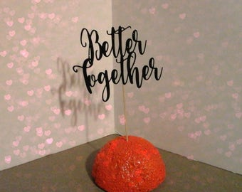 Better Together, Wedding, Anniversary, Engagement, Cake Topper, Glitter, choose your color