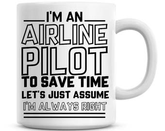 I'm An Airline Pilot To Save Time Lets Just Assume I'm Always Right Funny Coffee Mug 11oz Coffee Mug Funny Humor Coffee Mug 1291