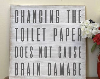 Changing the toilet paper will not cause brain damage: Distressed Wood Sign   Custom Wood Sign   Hand Painted Sign  Cabin Sign   Rustic Sign
