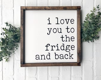 I love you to the fridge and back Wood Framed Sign