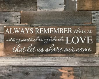 """Always remember there is nothing worth sharing like the love that let us share our name, Wooden Sign, (24"""" x 7.25"""")"""