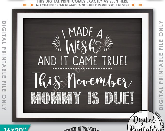Pregnancy Announcement, I Made a Wish and It Came True Mommy is Due in NOVEMBER Dated Chalkboard Style PRINTABLE Pregnancy Reveal Sign <ID>