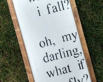 What if I fall? Oh, my darling, what if you fly? - Rustic wood sign with wood trim - Nursery Decor - Black or white - Comes ready to hang