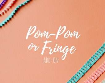 Pom Pom or Fringe add-on