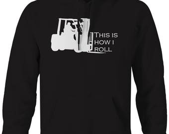 This is How I Roll Forklift Forktruck Warehouse Hooded Sweatshirt- H195