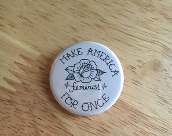 Make America Feminist For Once pin back button