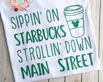 Sippin On Starbucks Strollin Down Main Street Shirt - Disneyland - Disney World - Mickey Mouse - Minnie Mouse  - Magic Kingdom - Coffee