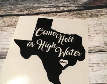 Come Hell or High Water Decal - Texas Strong-  Texas decal- Texas Tough Decal