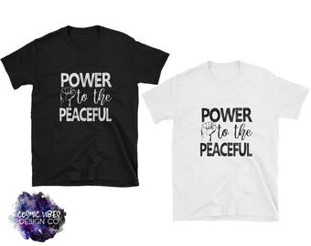 Power to The Peaceful Cotton Jersey Knit Unisex Tee Shirt - Protest Resist Stand Up for What You Love Short Sleeve T-Shirt - Gift Idea