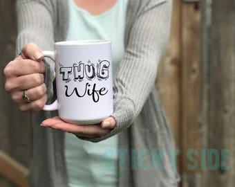 Thug Wife, Thug Wife Mug, Thug Mug, Thug Life Mug, Thug Gift, Thug Mom, Thug Life, Wifey Mug, Sarcastic Mug, Wifey Present, Worlds Best Wife