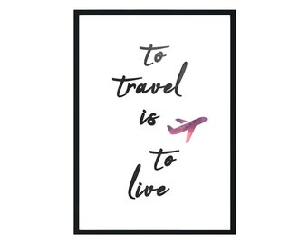 To Travel is to Live Print, Wall Decor, Wall Art, Home Decor, Typography, Poster, Motivational Poster, Watercolor,  Typography, Print