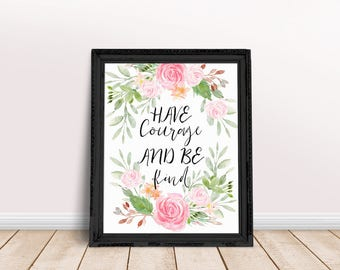 Have Courage   Be Kind Quote, Kind Saying, Happiness Quote, Generous Quote, Motivational Saying, Be Kind Quote, Encouragement Gift