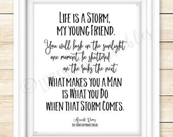 Life is a Storm, Printable quote, Alexandre Dumas quote, What makes you a man is, Count of Monte Cristo inspiring quote, gift for him