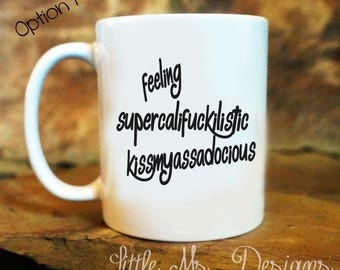 Feeling Supercalifuckilistic Kissmyassadocious Mug, Gifts for Her, Office Mug, Funny Coffee Mug, Unique Funny Mug, Coffee Mugs with Sayings