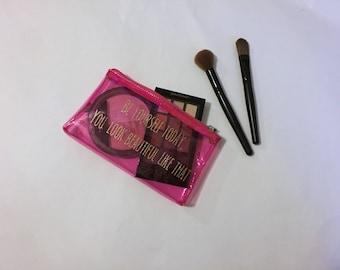 Be yourself today, you look beautiful like that, cosmetic bag, makeup bag, pink bag, transparent cosmetic bag, inspiring cosmetic bag,