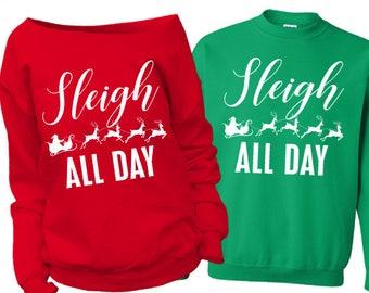 Sleigh ALL DAY sweatshirt ~ Sleigh all day shirt ~ Funny ugly Christmas sweater ~Sleigh all day Woman's slouchy sweatshirt ~ fun Holiday ~