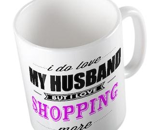 I Do LOVE My Husband but I love SHOPPING More Mug