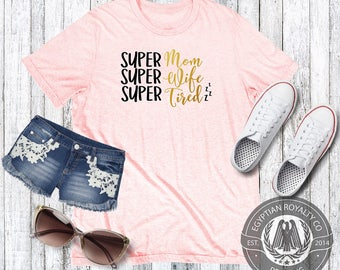 Super Mom T-shirt,  T-shirt,Womens T-shirt,Womens Gift,Printed T-shirts,Shirts with Quotes, Womens Graphic Tees,Ladies Shirt,Tshirts