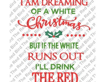 I am Dreaming of A White Christmas Red Wine funny SVG, DXF, PNG, EpS