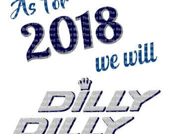 2018 we will dilly dilly funny Printable Download Cut File PdF  SVG DXF PNG EpS, Silhouette