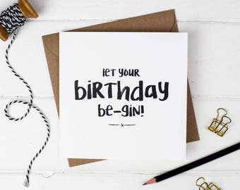 Let Your Birthday Be-Gin Birthday Card - Gin Card - Birthday Card - Gin Quote