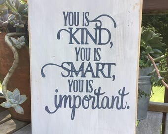 You is kind,you is smart,you is important,FREE SHIPPING,wood sign saying,best friend gift,Abileen Clark,inspirational sign,childs gift