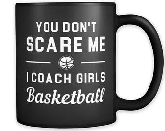You Don't Scare Me I Coach Girls Basketball Mug, Basketball Gift, Basketball Coach Mug, Gift for Coach, Coach Gift, Coach Basketball