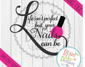 nails SVG, DXF, EPS cut file hairdresser svg beauty svg wall vinyl design Life isnt perfect but your nails can be nail tech svg