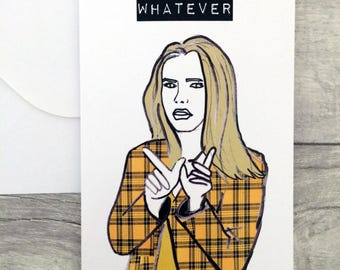 Whatever- Clueless movie inspired Note/Greetings Card/Invitation