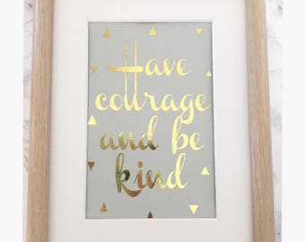 Have courage and be kind, A4 gold foil print