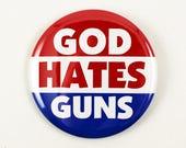 God Hates Guns | 2 1/4 Inch Pinback Button | Anti-Gun Anti-NRA protest slogans