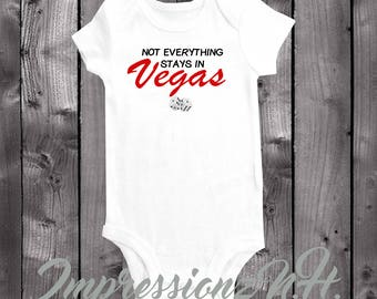 Not everything stays in Vegas - Funny baby onesie, funny vegas bodysuit - Las Vegas souvenir