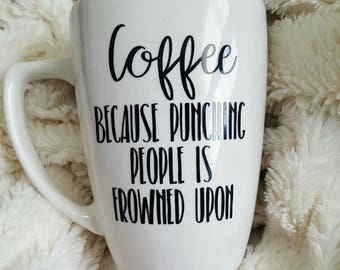 Coffee Because Punching People Is Frowned Upon  Coffee Mug