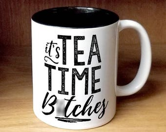 It's Tea Time B*tches Coffee Mug (W987-BLK-rts)