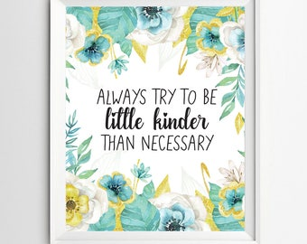 always try to be a little kinder than necessary, Inspirational Quote Print, printable wall art decor, digital typography