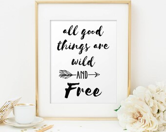 Inspirational Quote All Good Things Are Wild and Free Print Printable Wall Typography Print Art Decor Digital Printable Quote