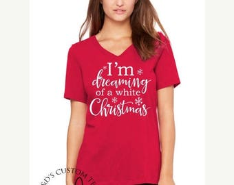 ON SALE Women's Christmas Shirt - Dreaming Of A White Christmas Tee - Christmas Shirt - Shirts For Women - Holiday Shirt - White Christmas T