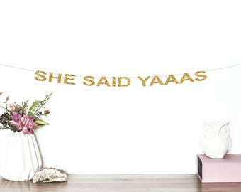 She Said Yaaas Glitter Banner | Bachelorette Party Banner | Bridal Shower | Engagement Party Decor | Wedding Reception | Bride To Be Banner