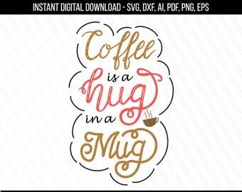 Coffee is a hug in a mug svg, dxf, Coffee quotes mug, Coffee quote tshirt print, Cricut cut files, Silhouette - Svg, Dxf, Ai, Pdf, Png, Eps