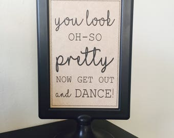 """Wedding Bathroom Sign - """"You look oh-so pretty, now get out and dance!"""" INSTANT DOWNLOAD"""