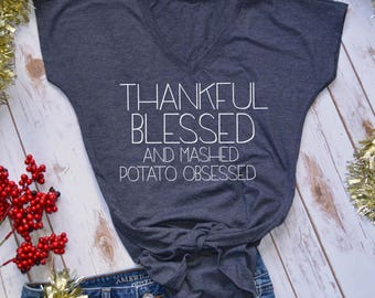 thankful blessed and mashed potato obsessed- thanksgiving tshirt- funny thanksgiving shirt- friendsgiving shirt- funny thanksgiving shirt